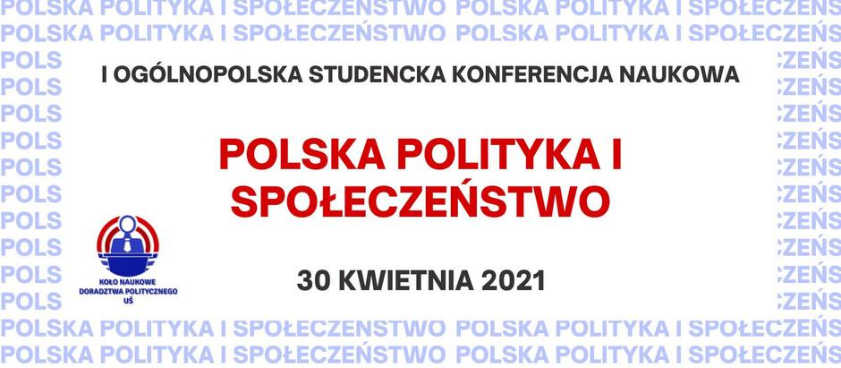 """I Ogólnopolska Studencka Konferencja Naukowa """"Polska Polityka i Społeczeństwo"""""""