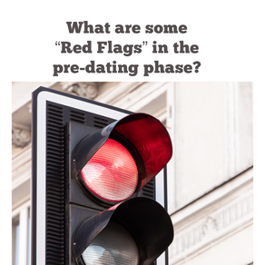 """What are some """"Red Flags"""" in the Pre-dating phase?"""