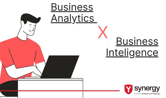 Business Analytics x Business Inteligence, entenda a diferença