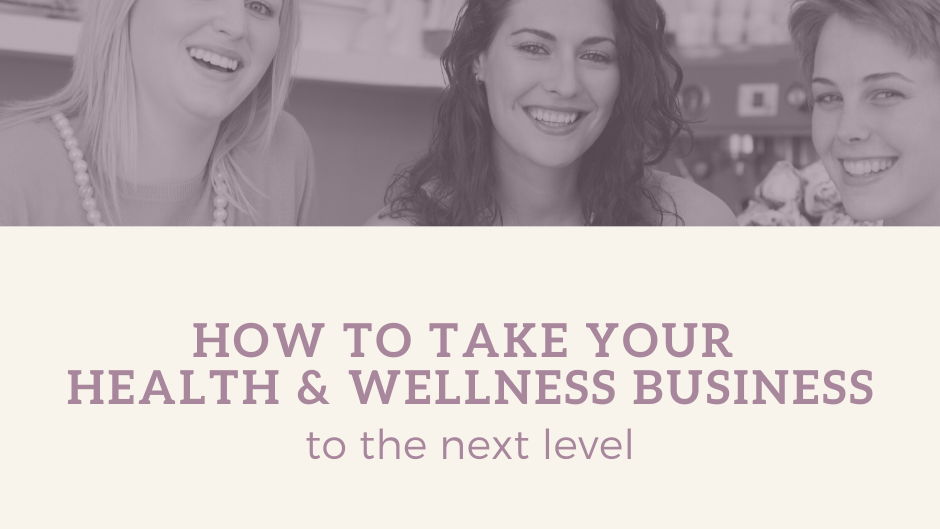 How to Take Your Health & Wellness Business to the Next Level