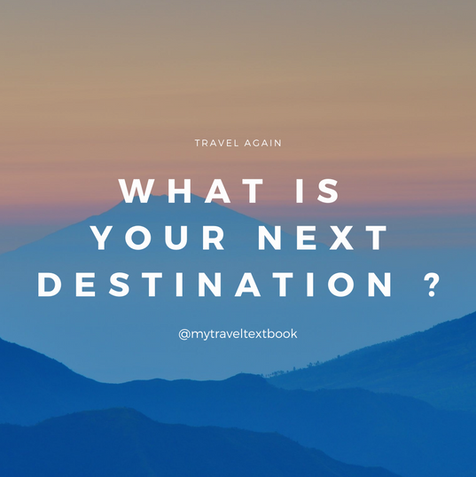 What is your next destination ?