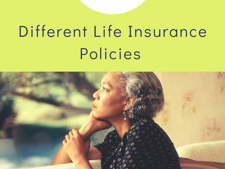 3 Different Life Insurance policies and how they can help us!