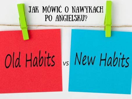 Habits - czyli jak mówić o nawykach po angielsku?