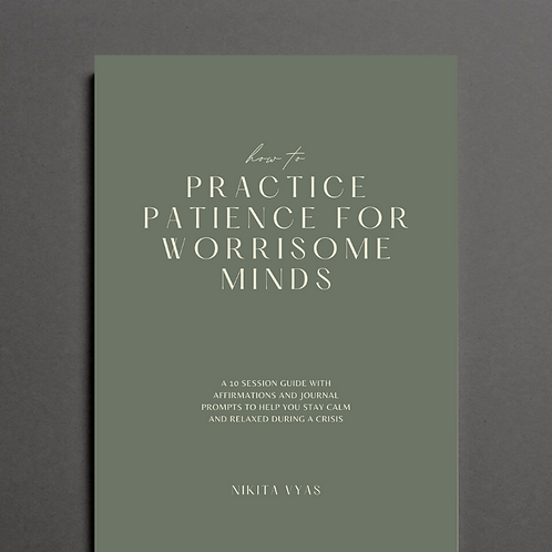 How to practice Patience for Worrisome Minds - 10 Session Guide