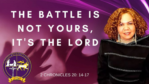 SERMON: The Battle Is Not Yours, It's The Lord