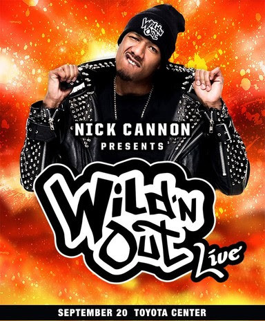 Nick Cannon Presents Wild'nOut Live Show Date: Sept., 20 at Toyota Center