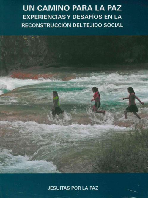 UN CAMINO PARA LA PAZ  EXPERIENCIAS Y DESAFÍOS EN LA RECONSTRUCCIÓN DEL TEJIDO