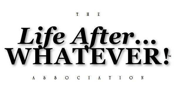 wThe Life After...WHATEVER! Association