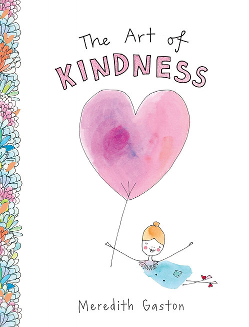 The Art of Kindness: Caring for Ourselves, Each Other & Our Earth (Hardcover)