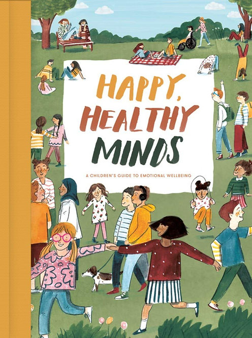 Happy, Healthy Minds: A Children's Guide to Emotional Wellbeing (Hardcover)