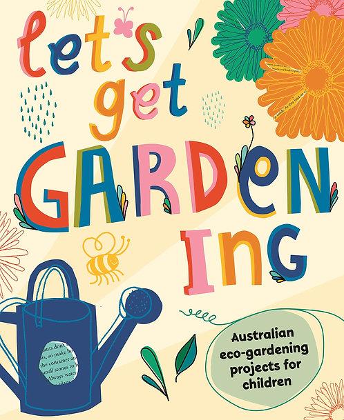 Let's Get Gardening: Australian Eco-gardening Projects for Children (Paperback)