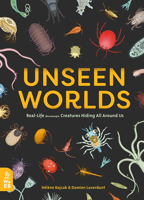 Unseen Worlds: Real-Life Microscopic Creatures Hiding All Around Us (Hardcover)