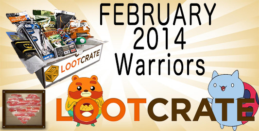 February 2014 Loot Crate Review: Warriors