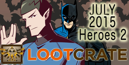 July 2015 Loot Crate Review: HEROES 2!