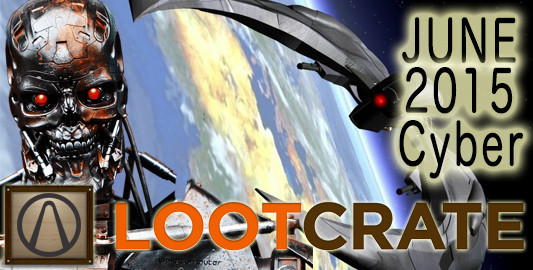 June 2015 Loot Crate Review: CYBER!