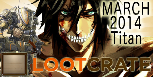 March 2014 Loot Crate Review: Titan