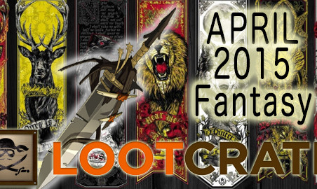 April 2015 Loot Crate Review: FANTASY!