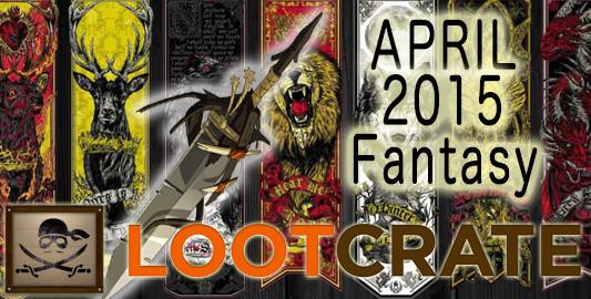 April 2015 Loot Crate Review: FANTASY!