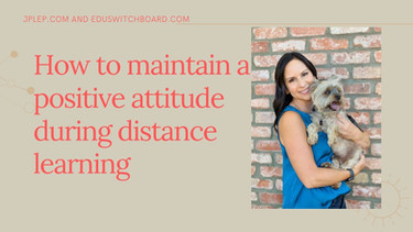 How to Maintain a Positive Attitude during Distance Learning!