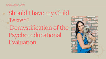 Should I have my Child Tested?  Demystification of the Psycho-educational Evaluation