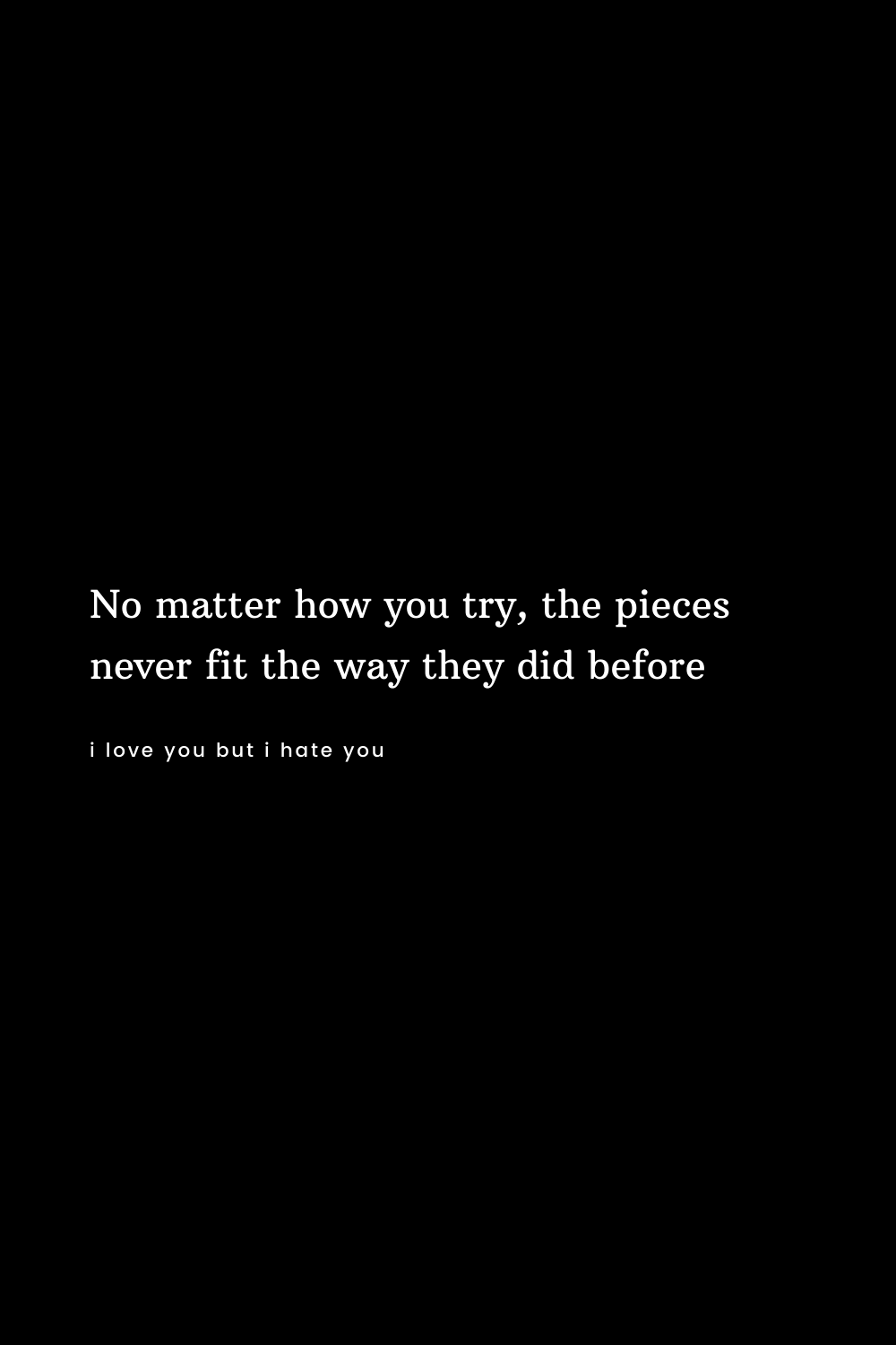 No matter how you try, the pieces never fit the way they did before.