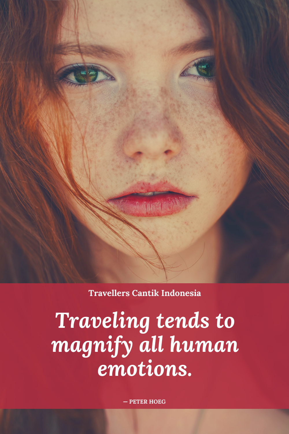 Traveling tends to magnify all human emotions.