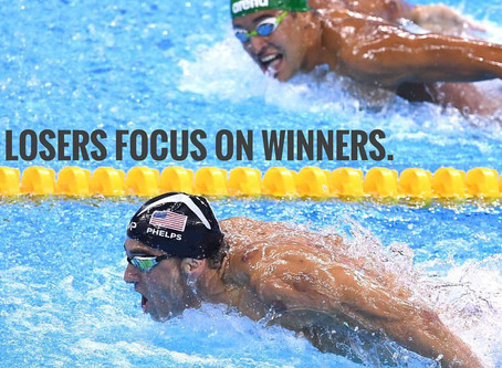 Losers Focus on Winners. Winners Focus on Winning.