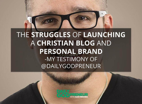 The Struggles of Launching a Christian Blog and Personal Brand – My Testimony of @DailyGodpren