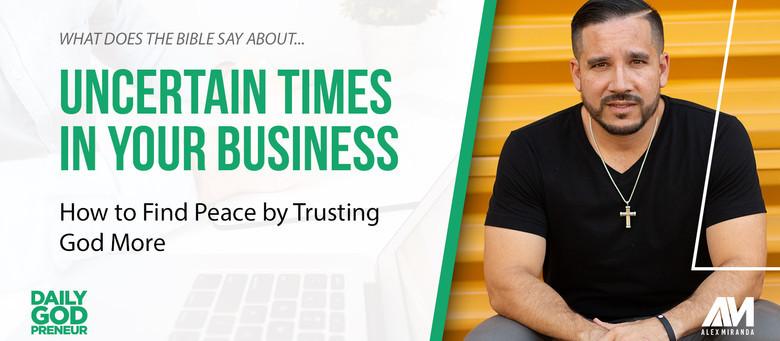 Uncertainty in Business? Find Peace by Trusting God More