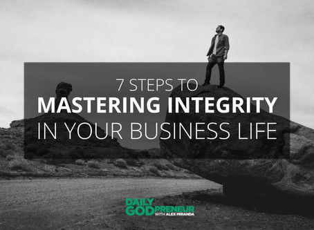 7 Steps to Mastering Integrity in Your Business Life