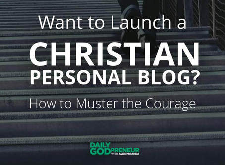 Want to Launch a Christian Blog? How to Muster the Courage