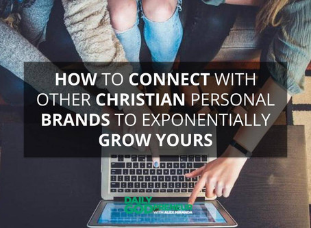 How to Connect with other Christian Personal Brands to Exponentially Grow Yours
