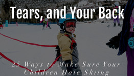 How to Ruin Skiing for Your Kids- 25 Tips to Ensure Your Kids Don't Love to Ski and Snowboard.