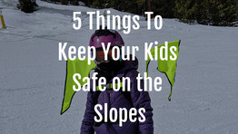 Child Ski and Snowboard Safety- 5 Things To Do To Keep Your Kids Safe on the Slopes