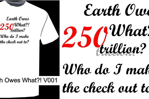eARth oWeS whAT?! V001
