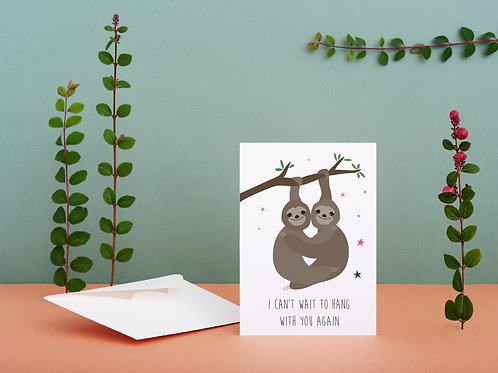 I can't wait to hang with you again sloth card