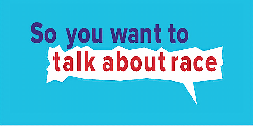 So You Want To Talk About Race [Discussion III] -