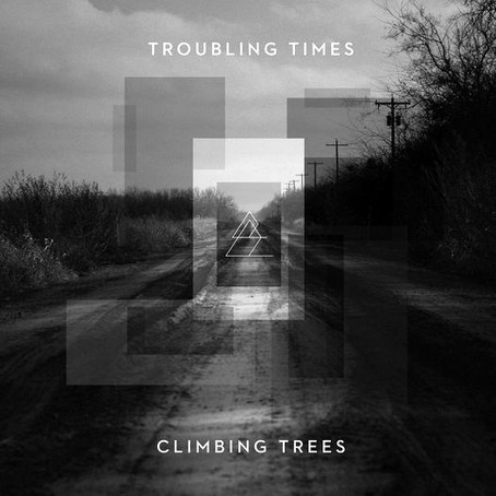 REVIEW: CLIMBING TREES presents Troubling Times