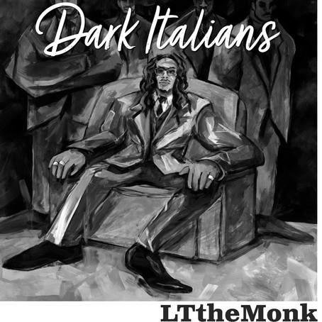 "LTtheMonk presents ""Dark Italians"""