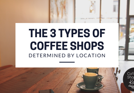 Location, Location, Location – The 3 Types of Coffeeshop, Determined by Location