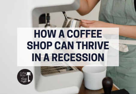 How a Coffee Shop Can Thrive in a Recession
