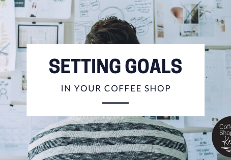 Setting Goals for Your Coffee Shop