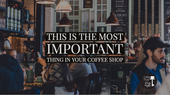 This is the most important thing in your coffee shop