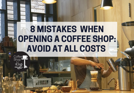 Top 8 Mistakes When Opening a Coffee Shop: Avoid At All Costs