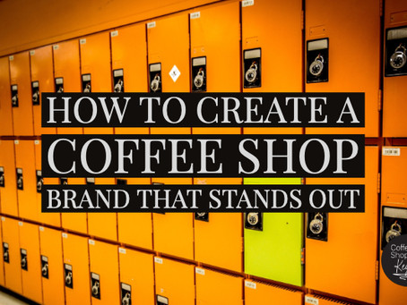 How To Create A Coffee Shop Brand That Stands Out