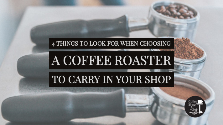 4 Things to look for when choosing a coffee roaster to carry in your shop