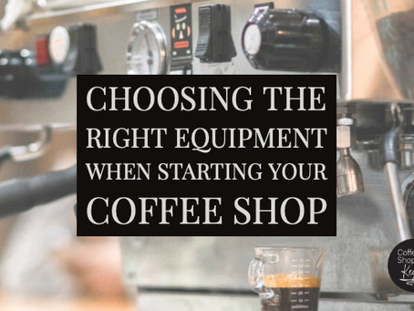 Choosing The Right Equipment For Your Coffee Shop