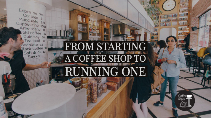 From starting a coffee shop to running one