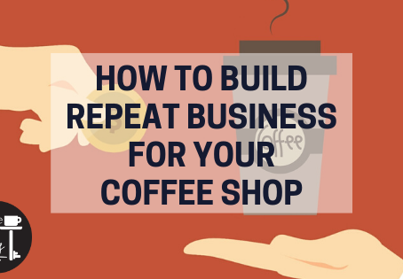 How to Build Repeat Business for Your Coffee Shop