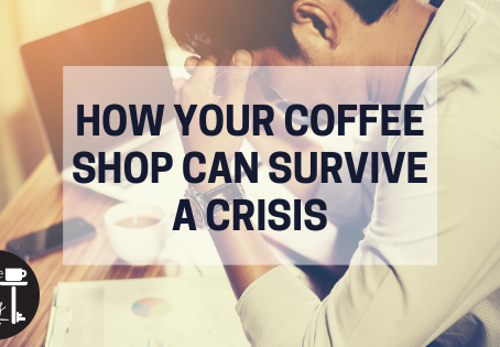 How Your Coffee Shop Can Survive a Crisis: 18 Ideas